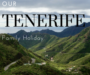 Our Tenerife Family Holiday: Top Attractions & Things to Do