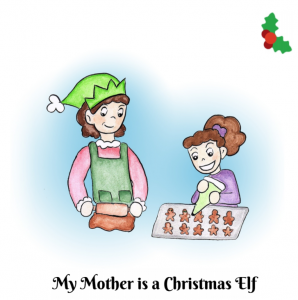 Christmas Memories: My Mother is a Christmas Elf Book